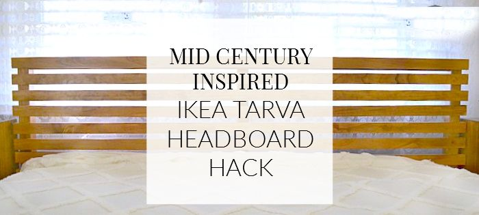 Mid Century Inspired IKEA Tarva Bed Headboard Hack