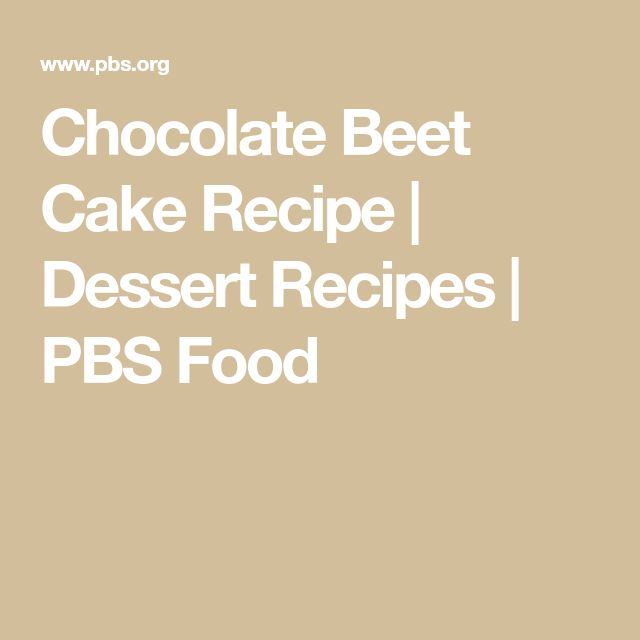 Chocolate Beet Cake Recipe | Dessert Recipes | PBS Food