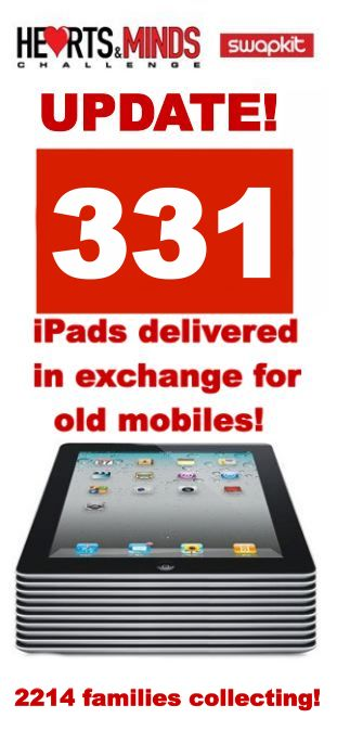 331 families now have iPads, or other technology, via our mobile phone recycling scheme.  Register here:  http://www.heartsandmindsphones.co.uk/how-to-register/
