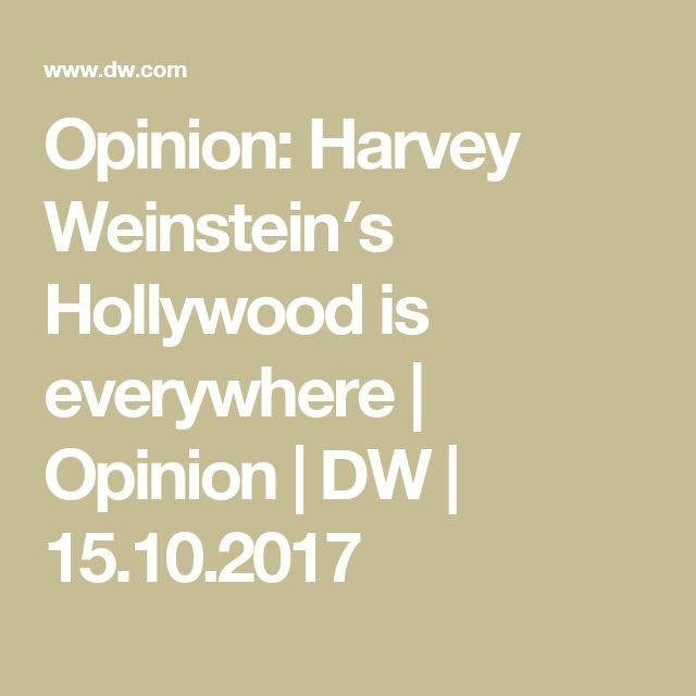 Opinion: Harvey Weinstein′s Hollywood is everywhere | Opinion | DW | 15.10.2017