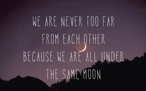 We are never too far from each other because we are ...