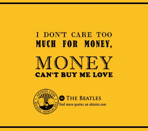 """Money Can't Buy Me Love""  ~ The Beatles~  #quote"