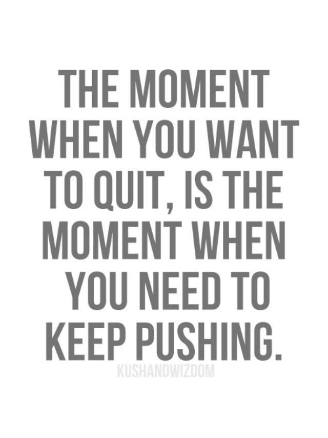 The moment when you want to quit, is the moment when you need to keep pushing. You can do this! #inspiration #quote #motivation