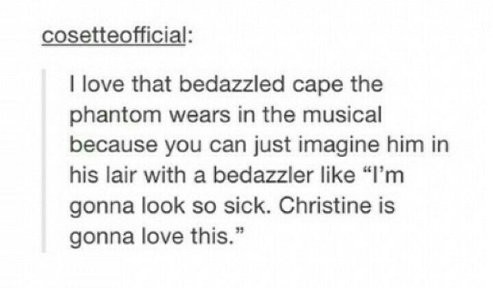 Phantom of the Opera text post - I laughed so hard at this
