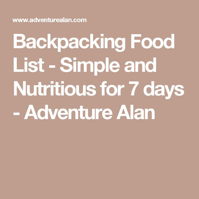 Backpacking Food List - Simple and Nutritious for 7 days - Adventure Alan
