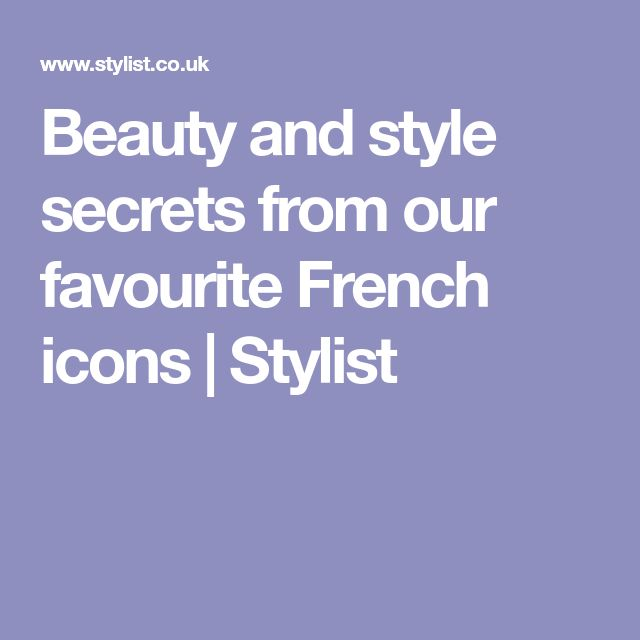 Beauty and style secrets from our favourite French icons | Stylist