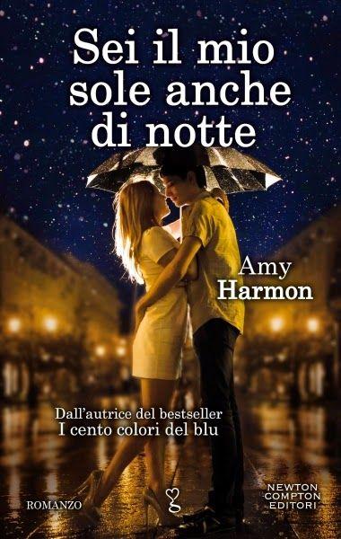 Autrice: Amy Harmon Titolo: Sei il mio sole anche di notte Casa editrice: Newton Compton Pagine 320 Prezzo cartaceo: Euro 9,90  Prezzo ebook: Euro 4,99
