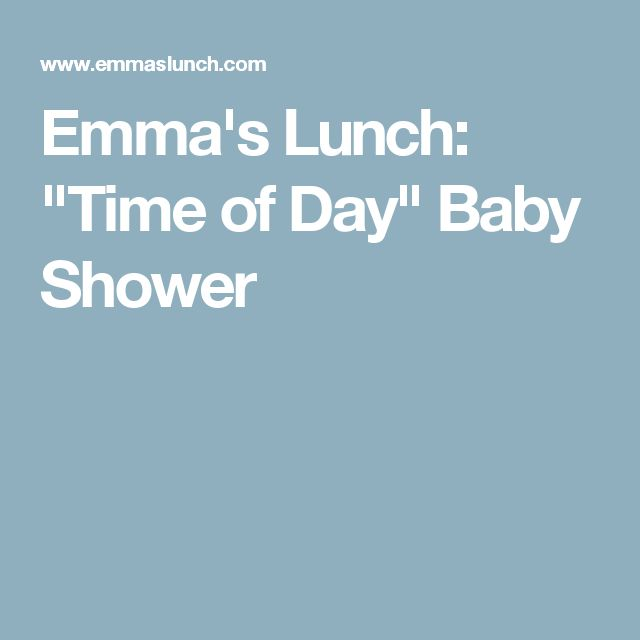 Emmas Lunch Time of Day Baby Shower