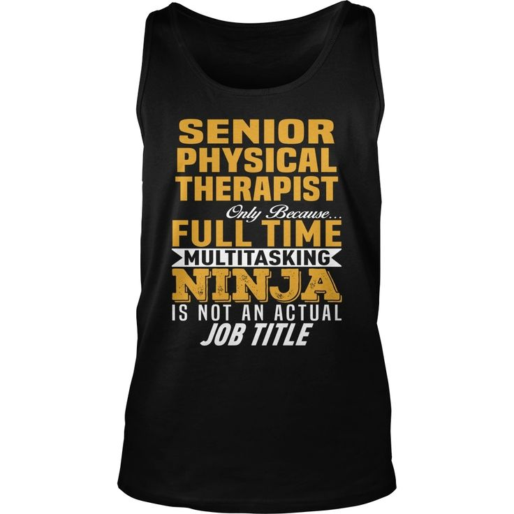 Senior #Physical #Therapist, Order HERE ==> https://www.sunfrog.com/Jobs/113678486-421037167.html?89699, Please tag & share with your friends who would love it , #jeepsafari #christmasgifts #renegadelife   #chemistry #rottweiler #family #entertainment #food #drink #gardening #geek #hair #beauty #health #fitness #history