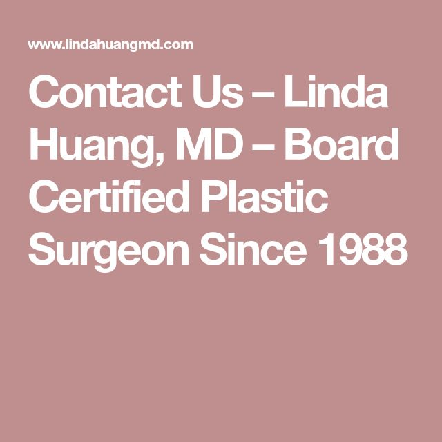 Contact Us – Linda Huang, MD – Board Certified Plastic Surgeon Since 1988
