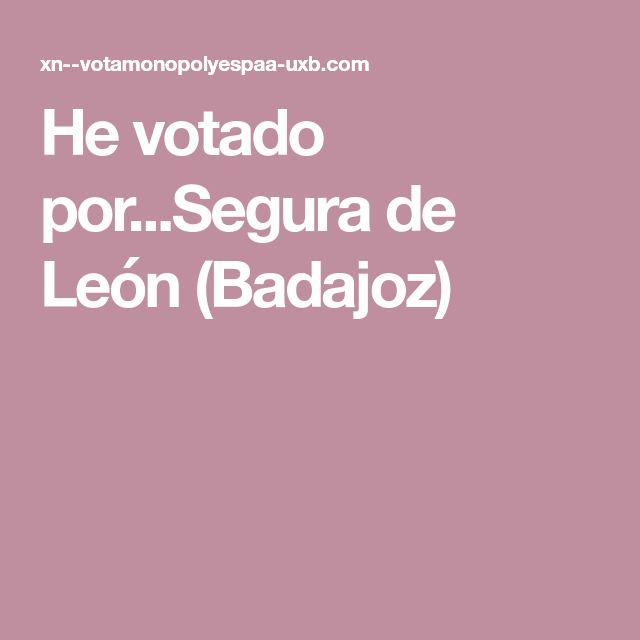 He votado por...Segura de León (Badajoz)
