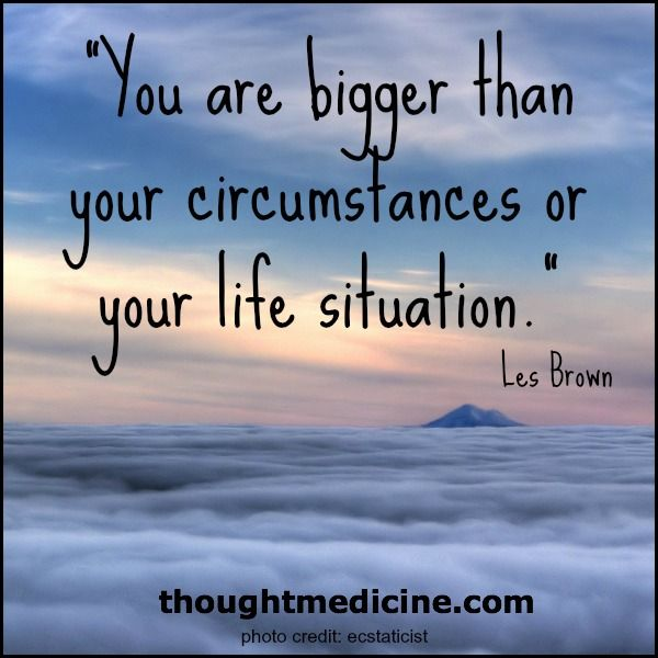 """You Are Bigger Than Your Circumstances Or Life Situation"