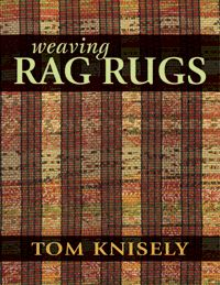 WEAVING RAG RUGS by TOM KNISELY Every weaver weaves a rag rug--or two, or more. In this long-awaited book, well-known weaver and teacher Tom Knisely shares his knowledge, expertise and a large collection of favorite rag rug patterns.