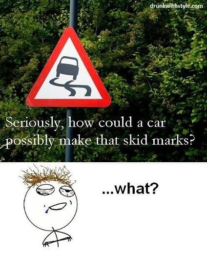 Skid Marks Funny Sign Drunk Guy Meme