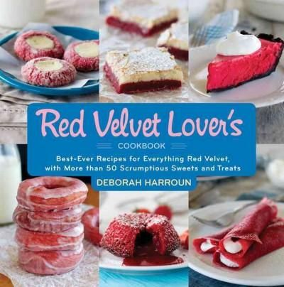 The Velvet Lover's Cookbook: Best-ever Versions for Everything Velvet, with More than 50 Scrumptious Swee...