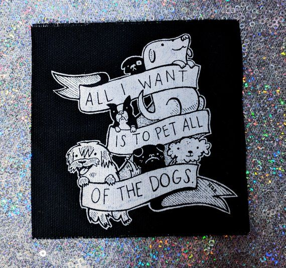 Original All I Want Is To Pet All Of The Dogs Patch By Artist