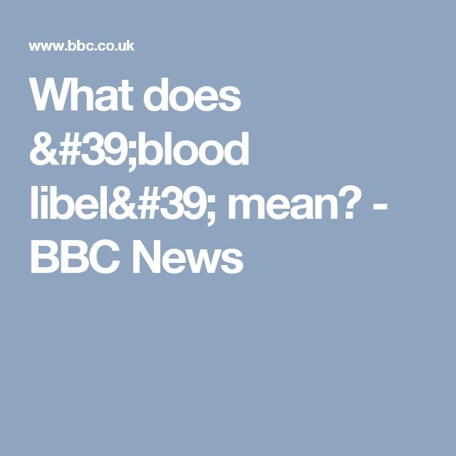 What does 'blood libel' mean? - BBC News