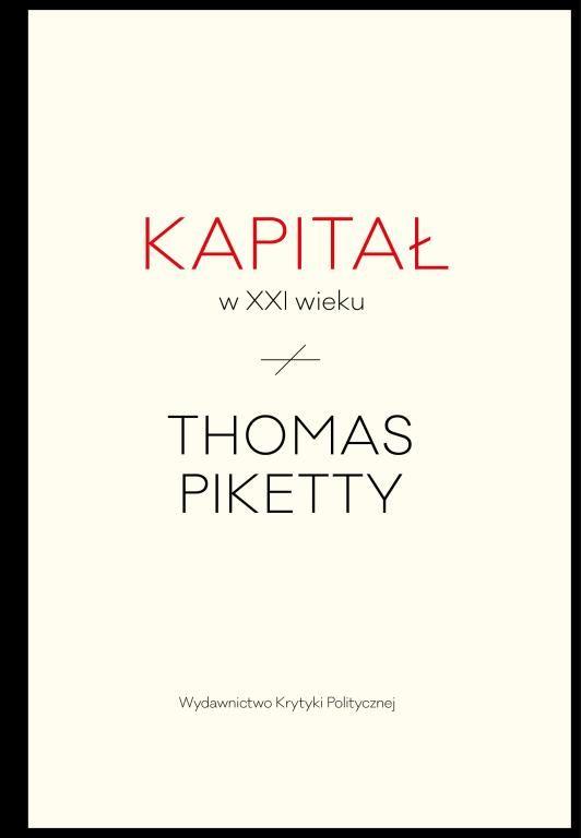 Thomas Piketty Kapitał w XXI wieku.  wyd. krytyki politycznej
