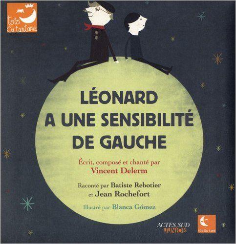 Amazon.fr - Léonard a une sensibilité de gauche (1CD audio) - Vincent Delerm, Blanca Gomez, Batiste Rebotier, Jean Rochefort - Livres