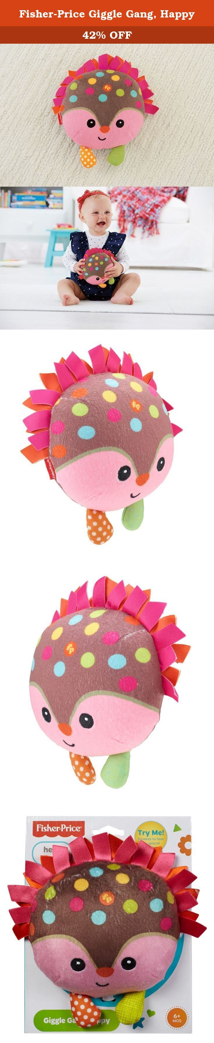 Fisher-Price Giggle Gang, Happy. Meet Happy, a new member of the Giggle Gang! This soft and cuddly hedgehog responds to baby's every shake and squeeze with tons of giggles and silly animal sounds! Bright patterns and colors reflect her wise personality, with soft textures to touch and feel, too. And just like baby, this adorable member of the Giggle Gang has her own cute (and contagious!) giggle!.