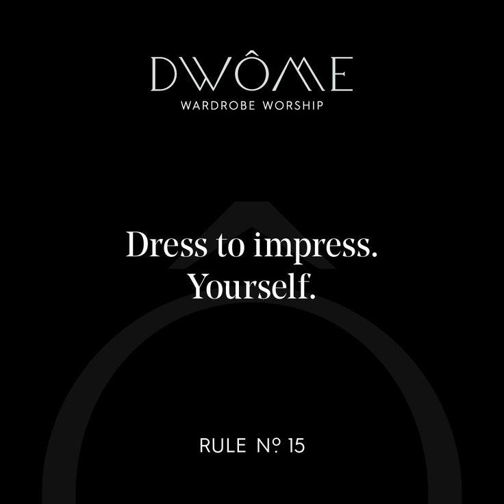 Wardrobe Worship: Dress to impress. Yourself.