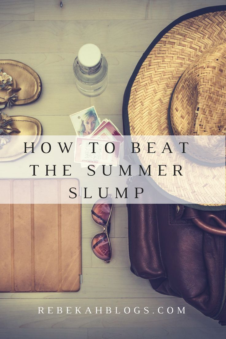 Talking all about beating the summer slump. Once the schedule goes out the window it is sometimes hard to keep structure.
