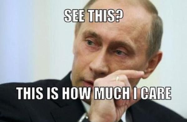Vladimir Putin — See This? … This Is How Much I Care
