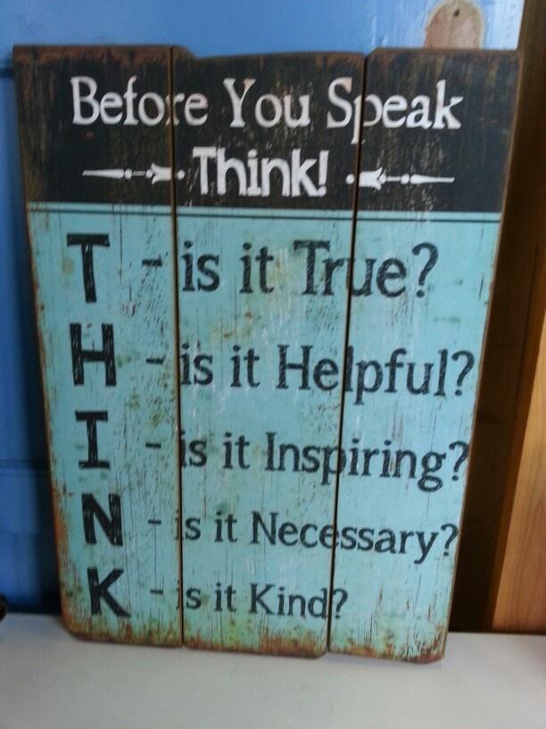 before you speak, think (true,helpful,inspiring,necessary and kind)