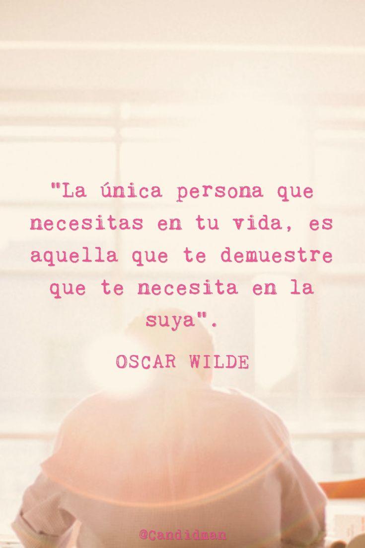 La única persona que necesitas en tu vida es aquella que te demuestre que te necesita en la suya.  Oscar Wilde  @Candidman     #Frases Celebres Candidman Oscar Wilde @candidman                                                                                                                                                                                 Más