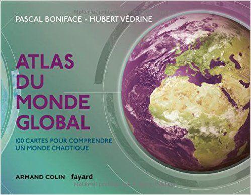 Amazon.fr - Atlas du monde global - 3e éd. - 100 cartes pour comprendre un monde chaotique - Pascal Boniface, Hubert Védrine - Livres
