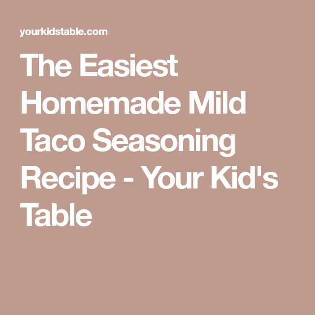 The Easiest Homemade Mild Taco Seasoning Recipe - Your Kid's Table