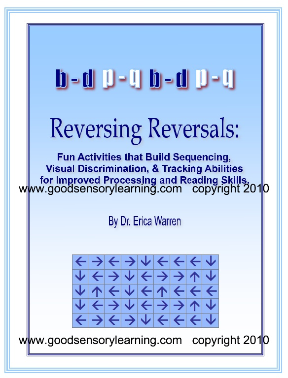 Come download a free sampling of Dr. Warren's popular Reversing Reversals workbooks.  They are a wonderful form of remediation for students with dyslexia as well as students that struggle with letter and word reversals, sequencing, tracking, attention to detail and more.  Used by therapists, teachers and therapists, the activities serve as a form of cognitive therapy.