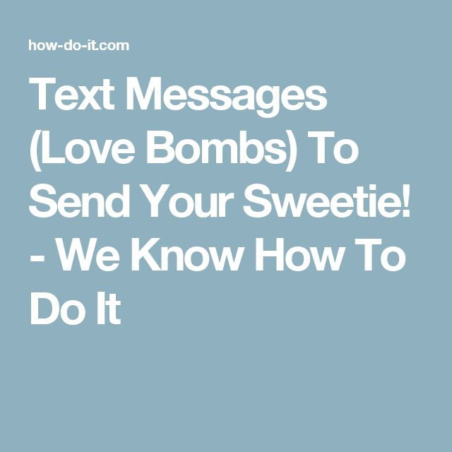 Text Messages (Love Bombs) To Send Your Sweetie! - We Know How To Do It