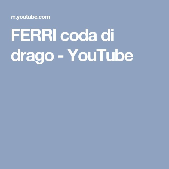 FERRI coda di drago - YouTube
