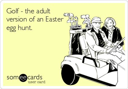 Golf - the adult version of an #Easter egg hunt. No wonder why we find golf so fun! #golf