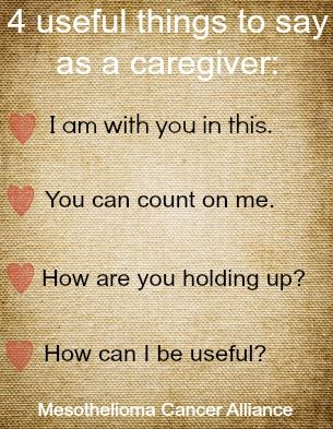 4 useful things to say as a caregiver: 1. I am with you in this. 2. You can count on me. 3. How are you holding up? 4. How can I be useful?