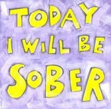 Today I will stay sober!