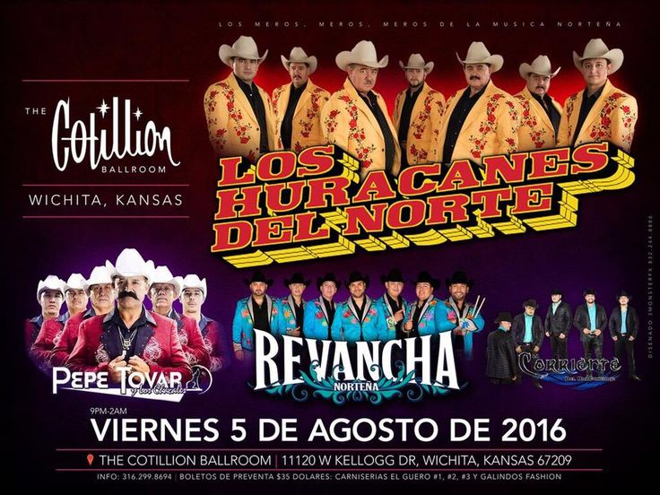 LOS HURACANES DEL NORTE Pepe Tovar y Sus Chacales, Revancha Nortena, La Corriente Del Rio Conchos  FRI, AUGUST 5, 2016  DOORS: 8:00 PMSHOW: 9PM Presale on sale now at The Cotillion, 316-722-4201, Galindos Fashions, Carnicerias El Guero 1, 2 & 3. All seating is general admission. Table reservations are available at The Cotillion or by calling 316-722-4201. Text MEXICAN to 49798 for concert updates and chances at FREE tickets. #LosHuracanes #TheCotillion #WichitaKS #Wichita #Bailes