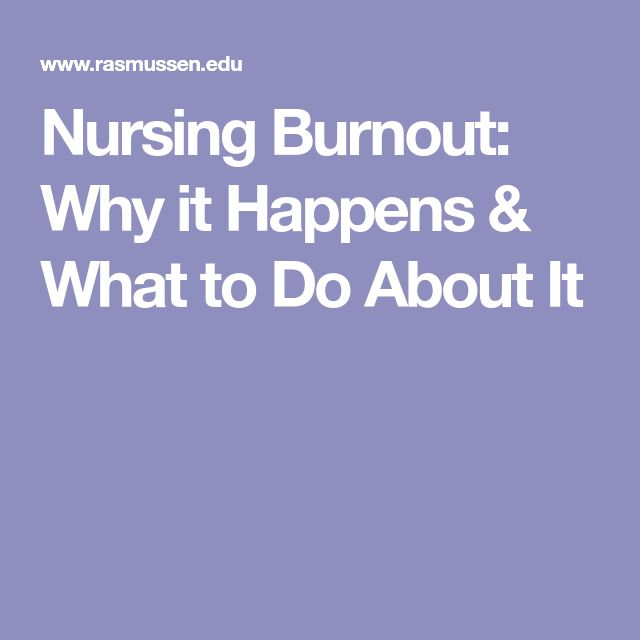 Nursing Burnout: Why it Happens & What to Do About It
