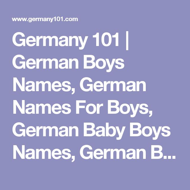 Germany 101 | German Boys Names, German Names For Boys, German Baby Boys Names, German Boys Names And Meanings | Germany 101