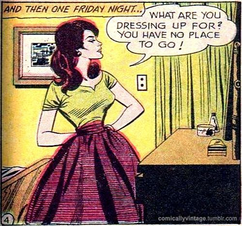 """Comic Girls Say.. """"What are you dressing up for ? You have no place to go ! """" #comic #popart #vintage"""