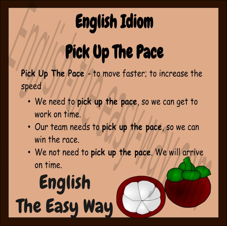 We need to __________, so we get there on time. 1. pick up the pace 2. walk faster 3. both http://english-the-easy-way.com/Idioms/Idioms_Page.html #EnglishIdiom