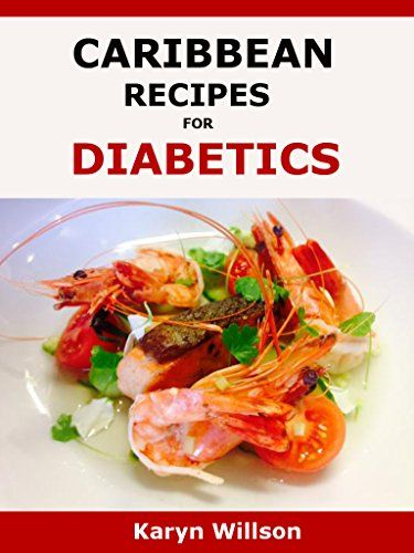 Caribbean Recipes for Diabetics: Diabetes cookbook full of Caribbean recipes for diabetics by Karyn Willson http://www.amazon.co.uk/dp/B01ASFS9RM/ref=cm_sw_r_pi_dp_D0YOwb0EE3BD1