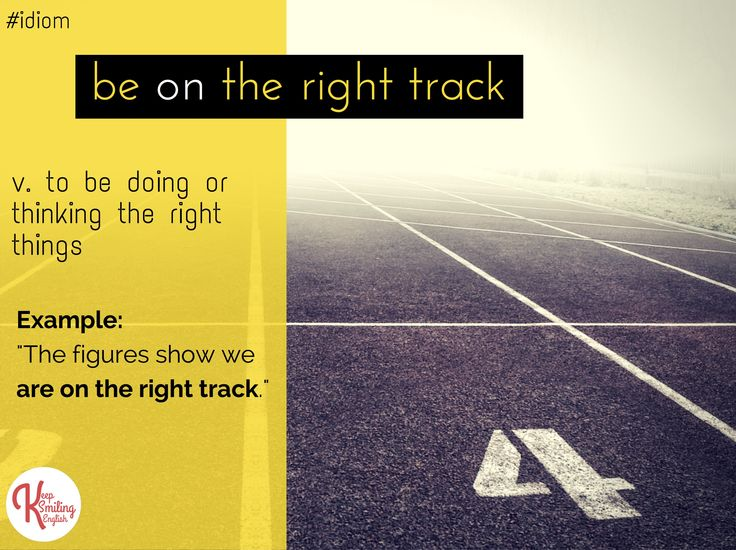 Idiom: to be on the right track