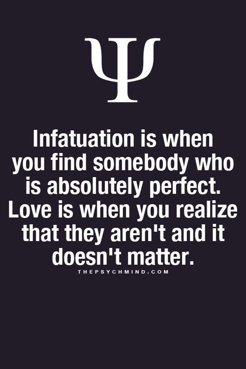 Perfect description of the difference between love and infatuation!