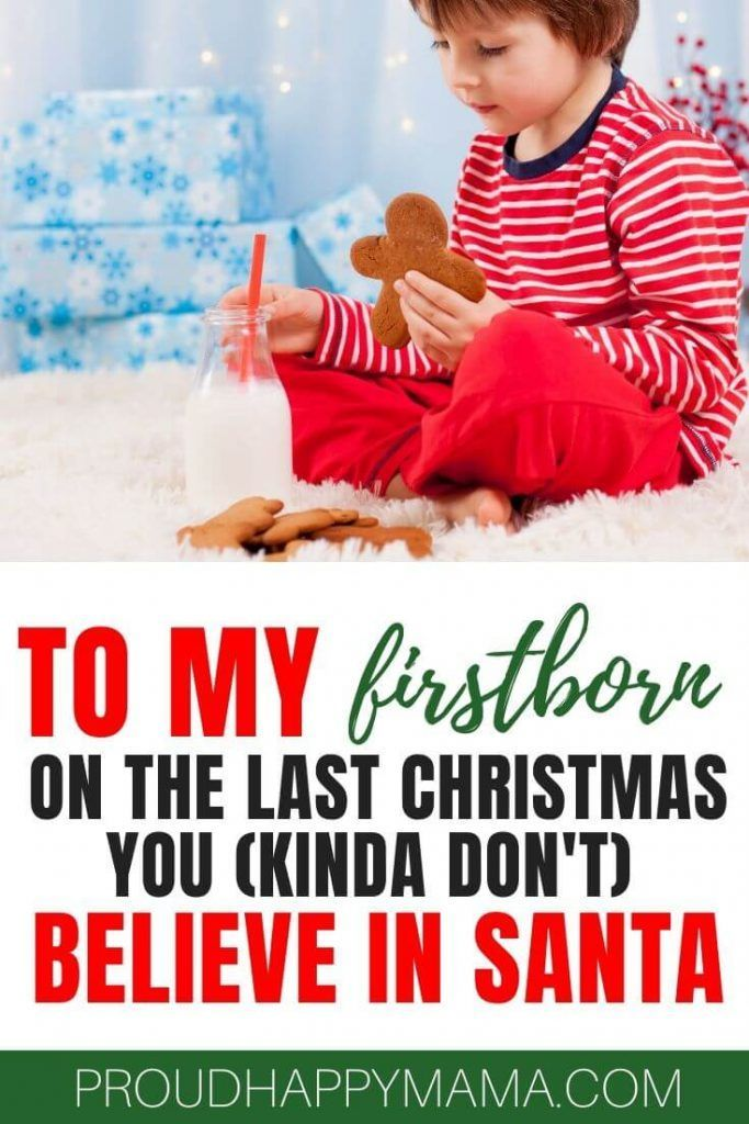 To My Firstborn On The Last Christmas You Kind Of Don T Believe In Santa Family Christmas Quotes Merry Christmas Family Firstborn