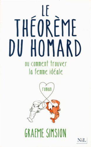 Le Théorème du homard**** Un roman très drôle (et intelligent) sur le thème de la recherche de la femme idéale par un scientifique (autiste Asperger ;-)) . J'ai beaucoup ri (ce qui est rare pour ma part en lisant :-D). Un livre idéal pour se détendre! Lu avr 2014