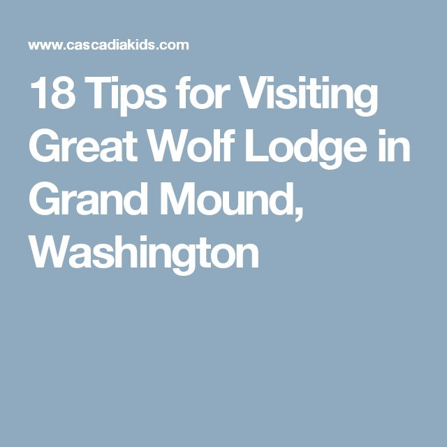 18 Tips for Visiting Great Wolf Lodge in Grand Mound, Washington