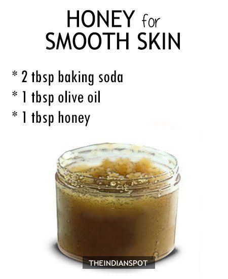 Honey for Smooth Skin:  2 tbsp baking soda, 1tbsp olive oil, 1tbsp honey
