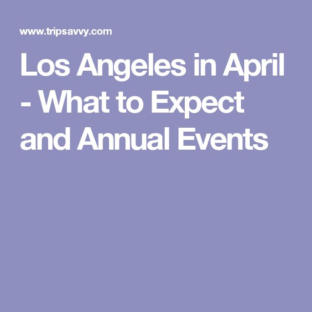 Los Angeles in April - What to Expect and Annual Events